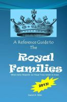 Cover for 'A Reference Guide to the Royal Families: What Every Reporter (or Royal Fan) Needs to Know'