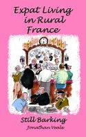 Cover for 'Expat Living in Rural France - Still Barking'