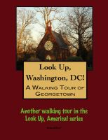 Cover for 'Look Up, Washington, DC! A Walking Tour of Georgetown'