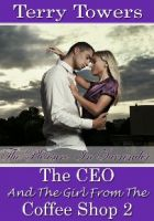 Terry  Towers - The CEO And The Girl From The Coffee Shop 2: The Pleasure In Surrender