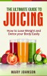 The Ultimate Guide to Juicing: How to Lose Weight and Detox Your Body Easily by jkl2117