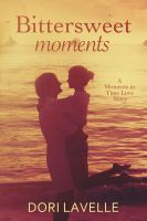 Dori Lavelle - Bittersweet Moments (Moments in Time #3)