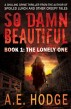 So Damn Beautiful: The Lonely One (So Damn Beautiful, #1) by A.E. Hodge