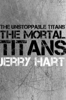 Cover for 'The Unstoppable Titans: The Mortal Titans'