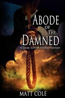 Cover for 'Abode of the Damned: A Dark Supernatural Fantasy'