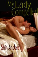 Cover for 'My Lady Compelled (Erotic Romance)'