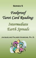 Cover for 'Foolproof Tarot Card Reading: Intermediate Earth Spreads - Series 5'