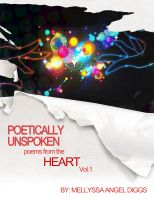 Cover for 'Poetically Unspoken: Poems From The Heart, Vol. 1'