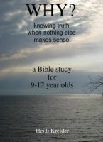 Heidi Kreider - Why...a Bible study for 9-12 year olds