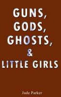 Cover for 'Guns, Gods, Ghosts, and Little Girls'