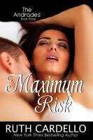 Ruth Cardello - Maximum Risk (The Andrades: Book Three)