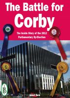 Cover for 'The Battle for Corby - The Inside Story of the 2012 Parliamentary By-Election'