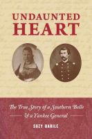 Cover for 'Undaunted Heart: the true story of a Southern belle & a Yankee general'