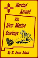 Cover for 'Horsing Around With New Mexico Cowboys'