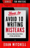 Cover for 'How to Avoid 10 Writing Misteaks: Fatal Errors Made by Novice Writers of Fiction and Non-fiction'