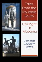 Cover for 'Tales from the Troubled South: Civil Rights in Alabama'