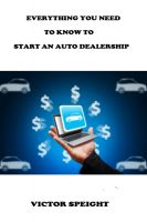 Cover for 'Everthing You Need To Know To Start An Auto Dealership'