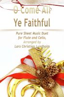 Cover for 'O Come All Ye Faithful Pure Sheet Music Duet for Flute and Cello, Arranged by Lars Christian Lundholm'