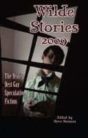 Cover for 'Wilde Stories 2009: The Year's Best Gay Speculative Fiction'