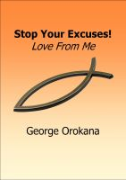 George Orokana - Stop your Excuses! Love from me