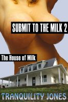Cover for 'Submit to the Milk 2  The House of Milk'