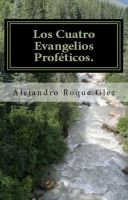Cover for 'Los Cuatro Evangelios Profeticos.'