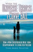 Cover for 'When the Universe Throws a Curve Ball - How a mom entrepreneur went from disappointment to living her passion'