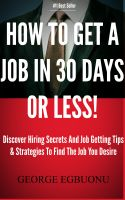 Cover for 'How To Get A Job In 30 Days Or Less! - Discover Insider Hiring Secrets On Applying & Interviewing For Any Job And Job Getting Tips & Strategies To Find The Job You Desire'