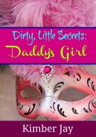 Cover for 'Dirty Little Secrets: Daddy's Girl'