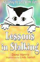 Cover for 'Lessons In Stalking: Adjusting to Life With Cats'