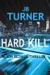 Hard Kill: A Jon Reznick Thriller by J.B. Turner