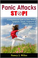 Cover for 'Panic Attacks STOP! - A Comprehensive Guide on Panic Attacks Symptoms, Causes, Treatments & a Holistic System to Reduce Stress, Stop Panic Attacks & Anxiety Disorders'