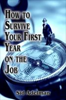Cover for 'How to Survive Your First Year on the Job'
