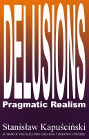 Cover for 'DELUSIONS — Pragmatic Realism'