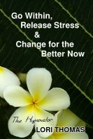 Cover for 'Go Within, Release Stress & Change for the Better Now'
