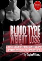 Cover for 'Blood Type Weight Loss: A Collection of Food Content and Recipes For You To Lose Weight'