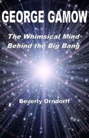 Cover for 'George Gamow: The Whimsical Mind Behind the Big Bang'