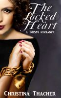 Cover for 'The Locked Heart: A BDSM Romance (The Aerie Doms: Book 1)'