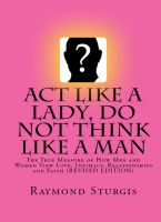 Cover for 'Act Like A Lady, DO NOT Think Like A Man: The True Measure of How Men and Women View Love, Intimacy, Relationships and Faith'