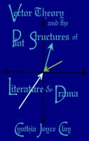 Cover for 'Vector Theory and the Plot Structures of Literature and Drama'