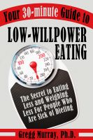 Cover for 'Your 30-Minute Guide to Low-Willpower Eating: The Secret to Eating Less and Weighing Less for People Who are Sick of Dieting'