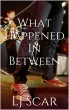 What Happened in Between by LJ Scar
