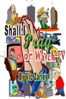 Cover for 'Shall I Pray or Watch TV?'
