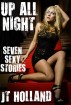 Up All Night - Seven Sexy Stories by JT Holland