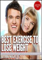 Cover for 'Best Exercise To Lose Weight: Fun Activities To Achieve Weight Loss Without You Even Knowing It'