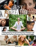 Cover for 'Just Breathe: A Spiritual Journey Inward and Outward to Find Peace and Lessons You Can Use to Overcome Your Personal Struggles'
