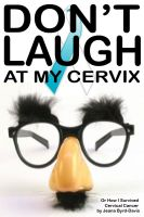 Cover for 'Don't Laugh at my Cervix'