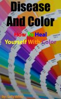 Cover for 'Disease And Color - How To Heal Yourself With Color'