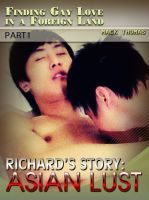 Cover for 'Finding Gay Love in a Foreign Land – Part 1 Richard's Story: Asian Lust'