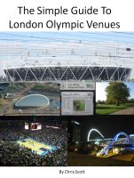 Chris Scott - The Simple Guide To London Olympic Venues
